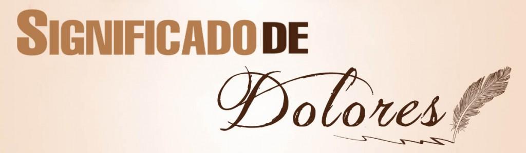 Significado de Dolores