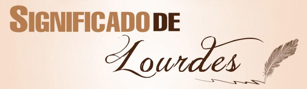 Significado de Lourdes
