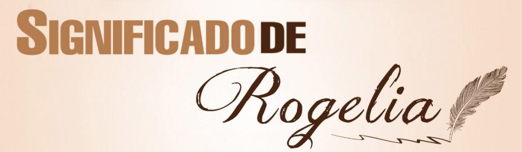 Significado de Rogelia