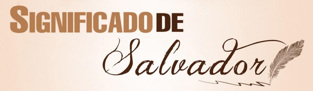 Significado de Salvador